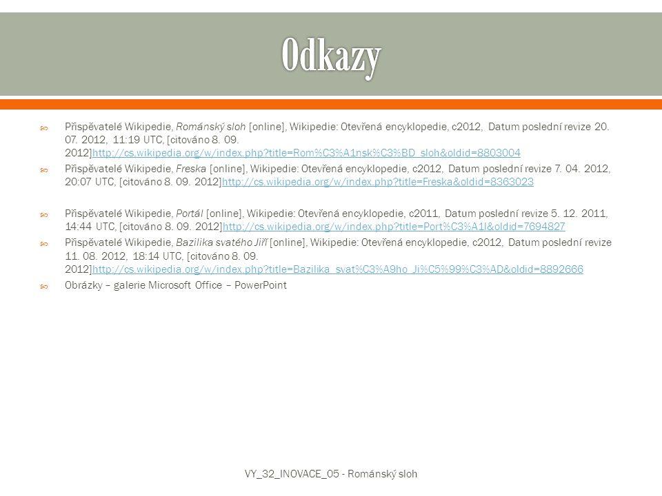  Přispěvatelé Wikipedie, Románský sloh [online], Wikipedie: Otevřená encyklopedie, c2012, Datum poslední revize 20. 07. 2012, 11:19 UTC, [citováno 8.