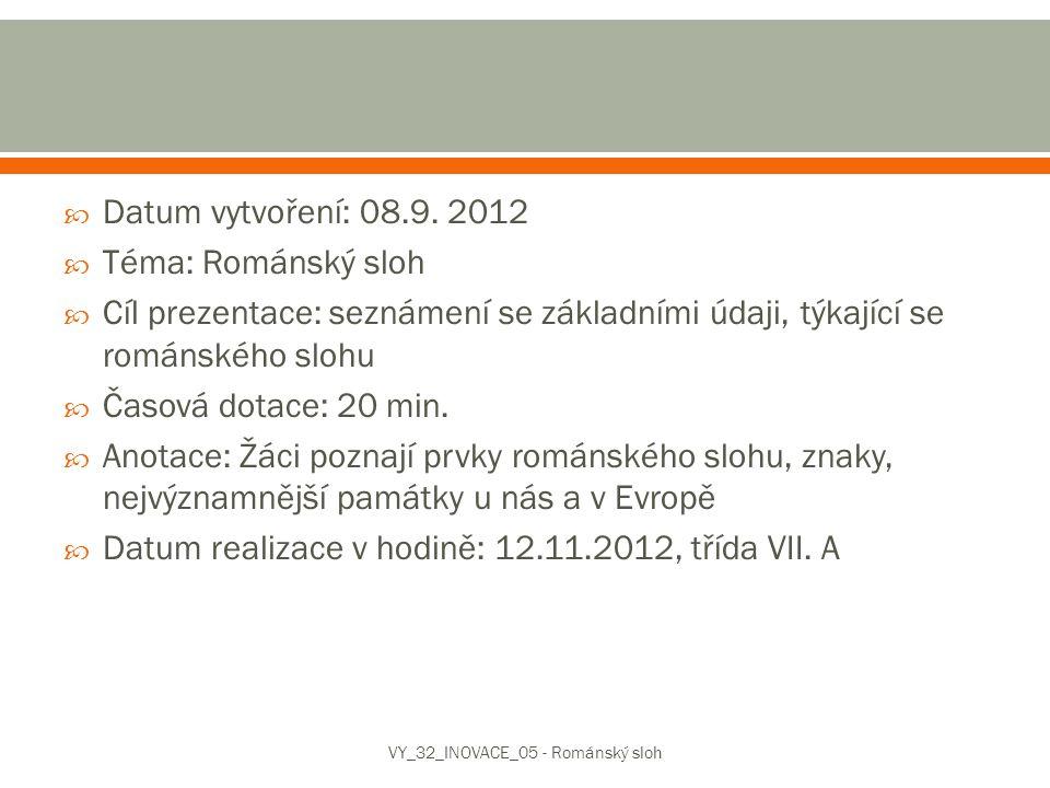  Datum vytvoření: 08.9. 2012  Téma: Románský sloh  Cíl prezentace: seznámení se základními údaji, týkající se románského slohu  Časová dotace: 20