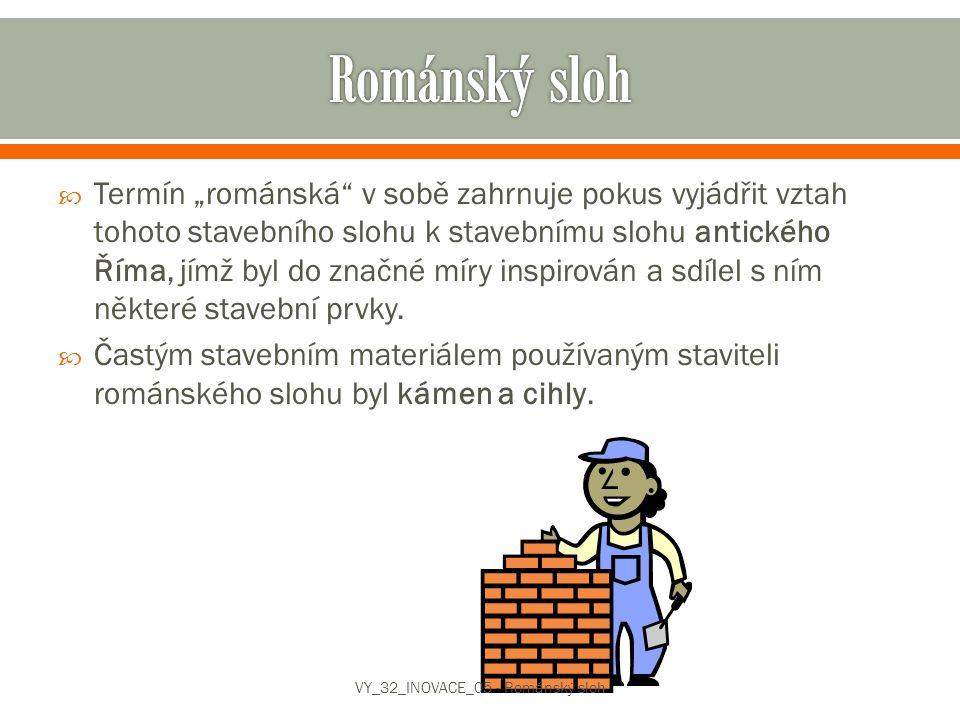 """ Termín """"románská"""" v sobě zahrnuje pokus vyjádřit vztah tohoto stavebního slohu k stavebnímu slohu antického Říma, jímž byl do značné míry inspirován"""