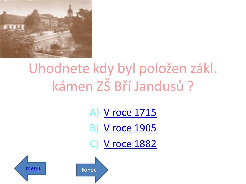 Uhodnete kdy byl položen zákl.kámen ZŠ Bří Jandusů .