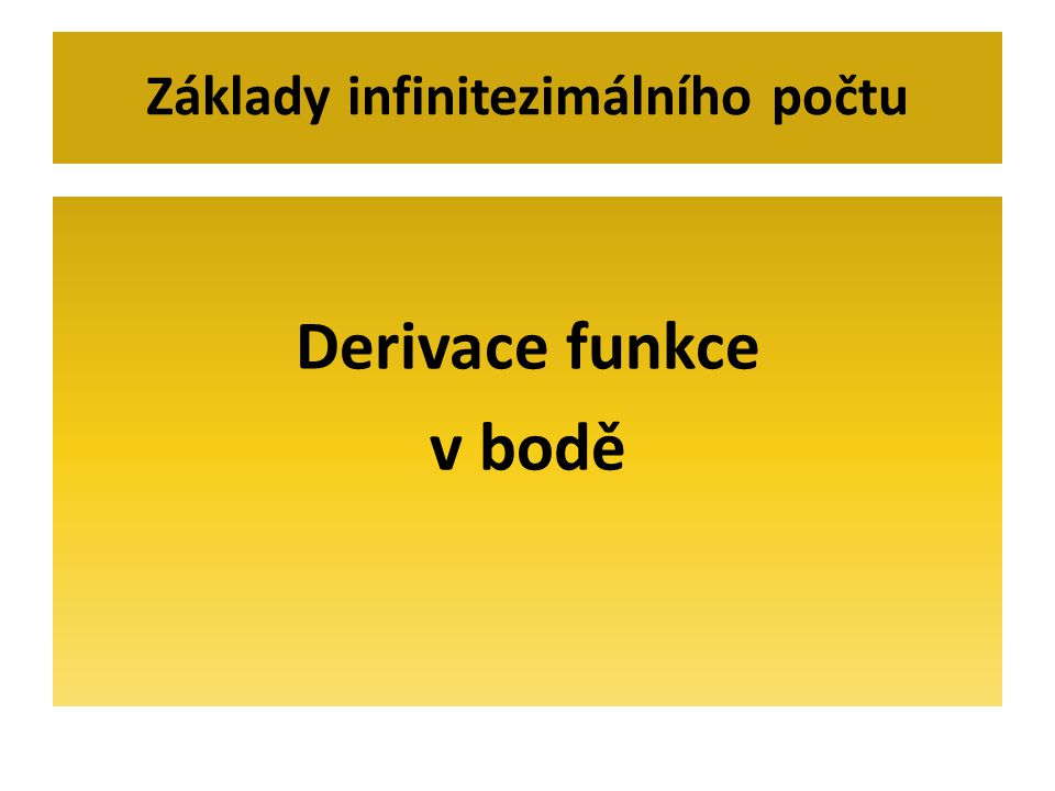 Derivace funkce v bodě Základy infinitezimálního počtu