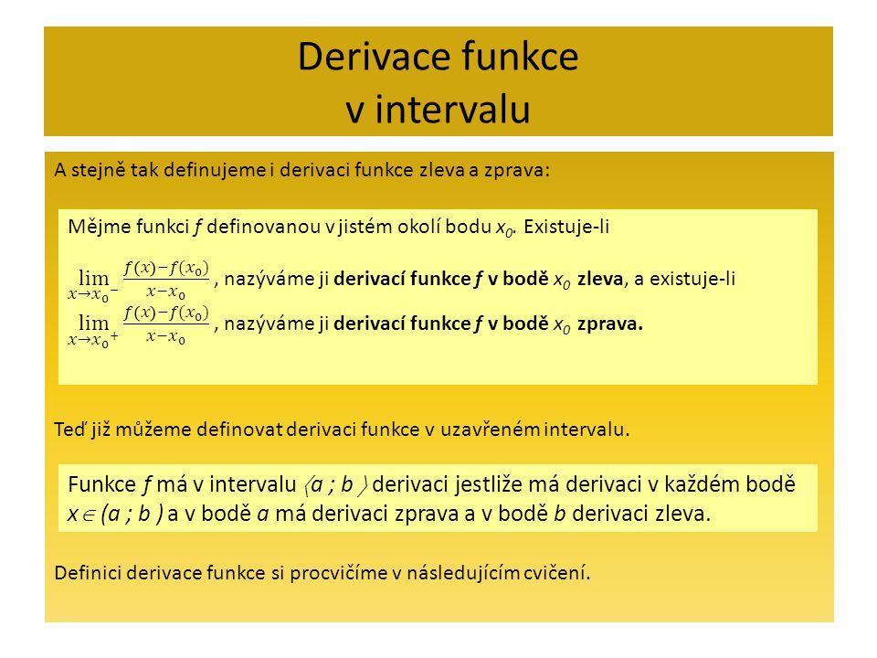 Derivace funkce v intervalu A stejně tak definujeme i derivaci funkce zleva a zprava: Teď již můžeme definovat derivaci funkce v uzavřeném intervalu.