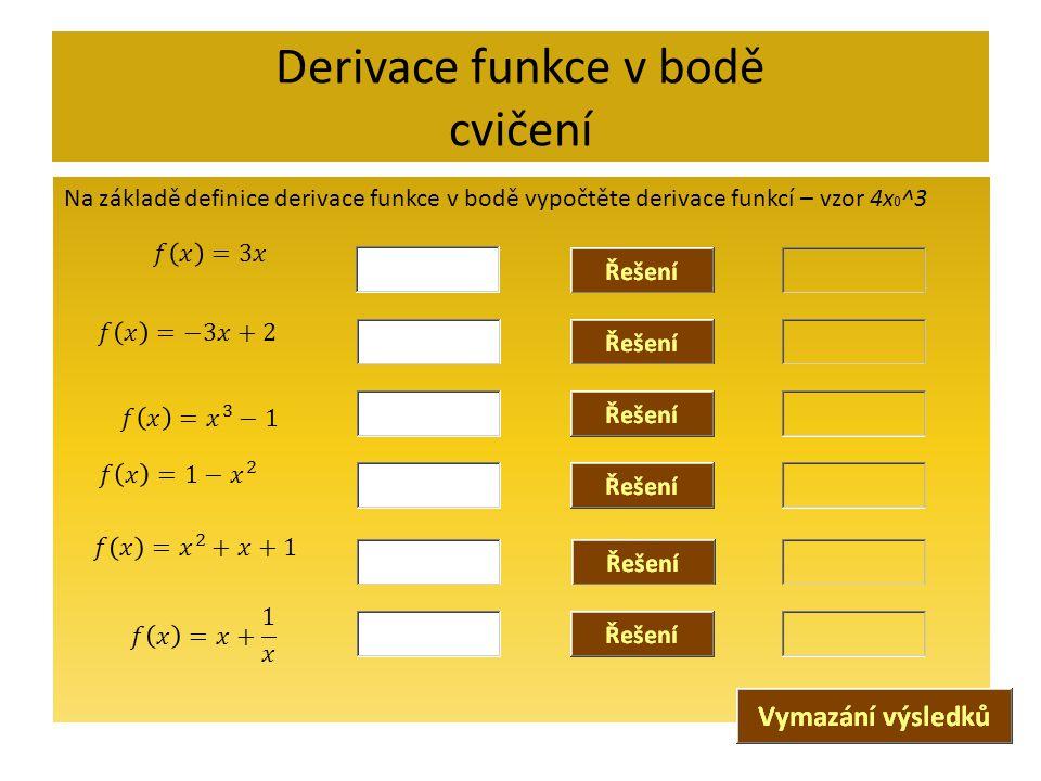Derivace funkce v bodě cvičení Na základě definice derivace funkce v bodě vypočtěte derivace funkcí – vzor 4x 0 ^3