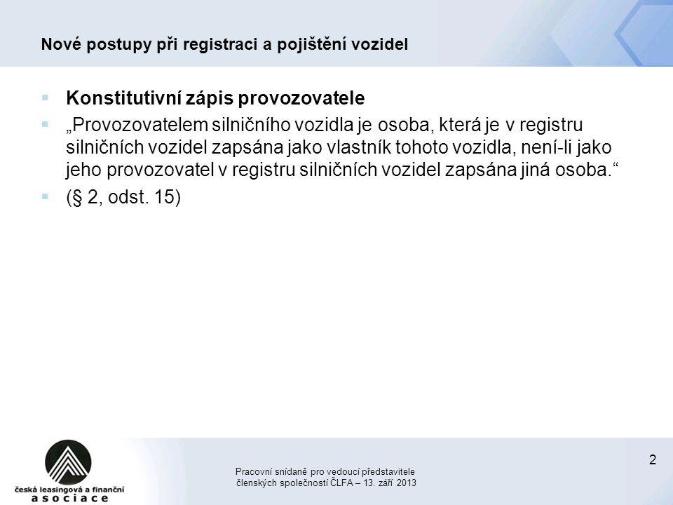 """2 Nové postupy při registraci a pojištění vozidel  Konstitutivní zápis provozovatele  """"Provozovatelem silničního vozidla je osoba, která je v regist"""