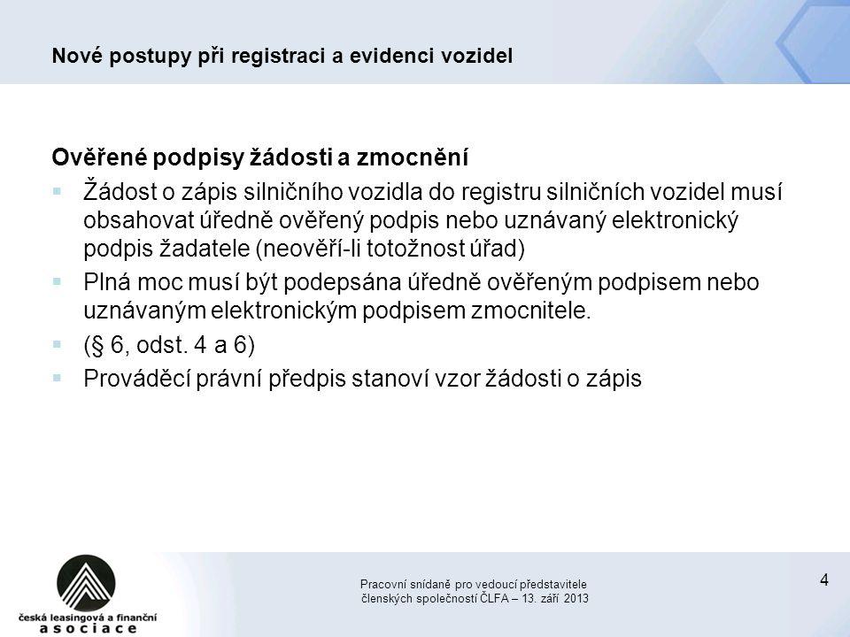 4 Nové postupy při registraci a evidenci vozidel Ověřené podpisy žádosti a zmocnění  Žádost o zápis silničního vozidla do registru silničních vozidel