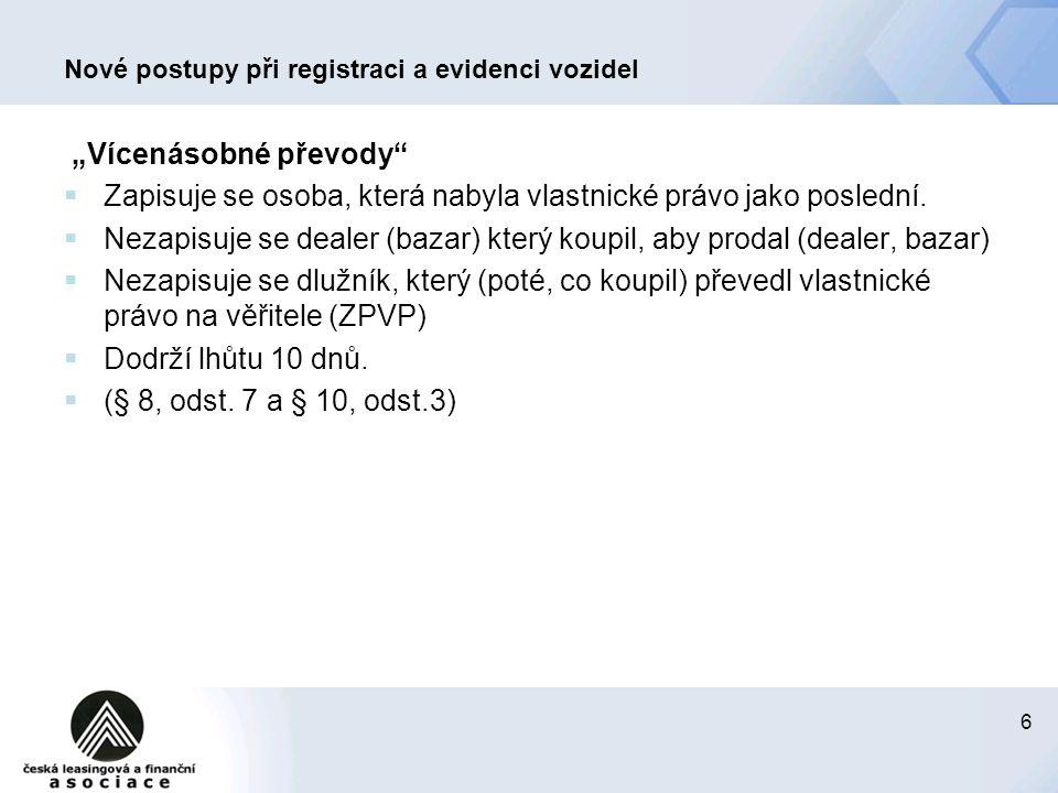 7 Nové postupy při registraci a evidenci vozidel  Správní delikty  Pokud fyzická osoba nepožádá o zápis změny vlastníka, zaplatí pokutu do 50.000,- Kč  (§ 83)  Pokud právnická osoba nebo podnikající fyzická osoba nepožádá o zápis změny vlastníka, zaplatí pokutu do 50.000,- Kč  (§ 83a)  Právnická osoba za správní delikt neodpovídá, jestliže prokáže, že vynaložila veškeré úsilí, které bylo možno požadovat, aby porušení povinnosti zabránila.