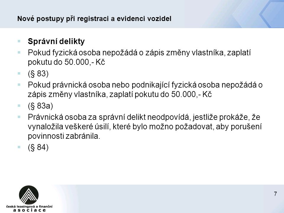 8 Nové postupy při registraci a evidenci vozidel  Přechodná ustanovení  Sankce lze uložit pouze za protiprávní jednání, k němuž došlo po účinnosti tohoto zákona.