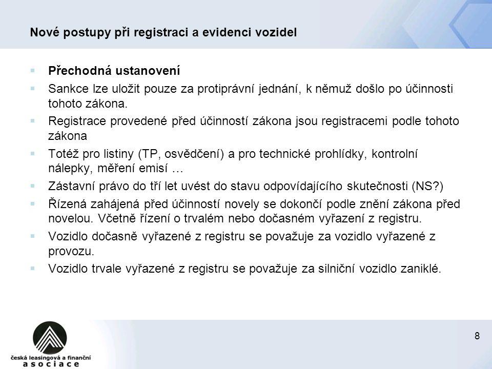 8 Nové postupy při registraci a evidenci vozidel  Přechodná ustanovení  Sankce lze uložit pouze za protiprávní jednání, k němuž došlo po účinnosti t