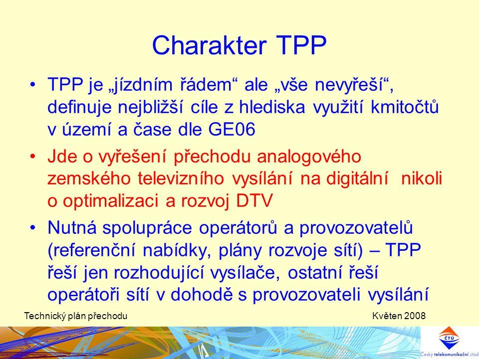 """Květen 2008Technický plán přechodu Charakter TPP •TPP je """"jízdním řádem"""" ale """"vše nevyřeší"""", definuje nejbližší cíle z hlediska využití kmitočtů v úze"""