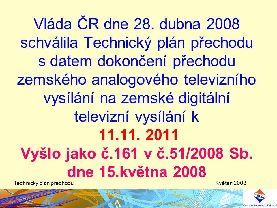 """Květen 2008Technický plán přechodu Vláda stanoví nařízením Technický plán přechodu zemského analogového televizního vysílání na zemské digitální televizní vysílání (dále jen """"Technický plán přechodu ) za účelem sestavení sítě elektronických komunikací pro multiplex veřejné služby, dalších sítí pro celoplošné zemské digitální televizní vysílání a jedné sítě umožňující regionální zemské digitální televizní vysílání."""