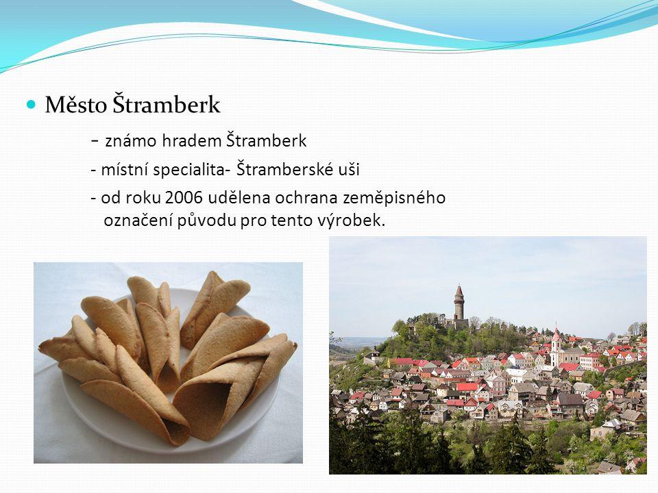  Město Štramberk - známo hradem Štramberk - místní specialita- Štramberské uši - od roku 2006 udělena ochrana zeměpisného označení původu pro tento v