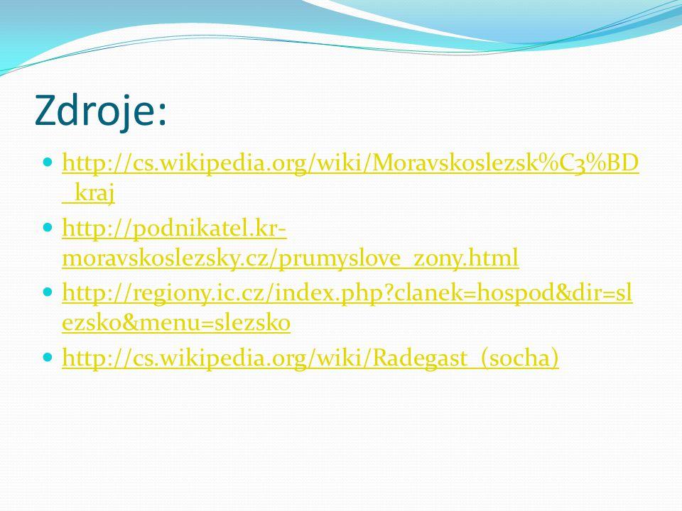 Zdroje:  http://cs.wikipedia.org/wiki/Moravskoslezsk%C3%BD _kraj http://cs.wikipedia.org/wiki/Moravskoslezsk%C3%BD _kraj  http://podnikatel.kr- mora