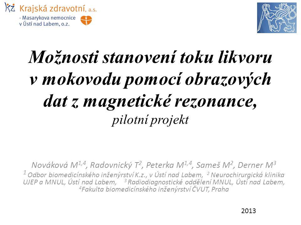 Možnosti stanovení toku likvoru v mokovodu pomocí obrazových dat z magnetické rezonance, pilotní projekt Nováková M 1,4, Radovnický T 2, Peterka M 1,4