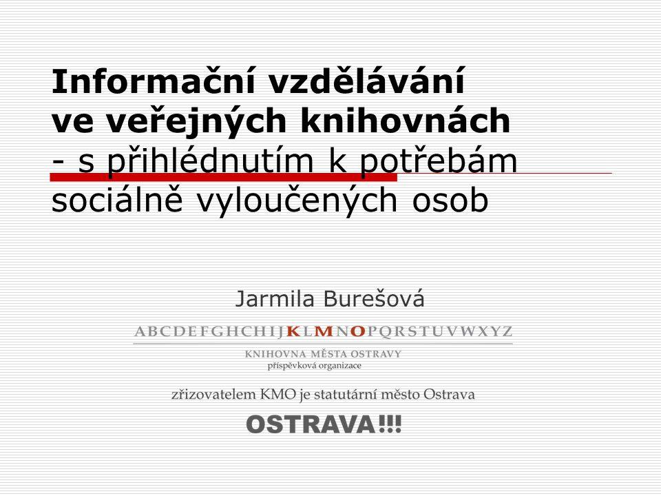 Informační vzdělávání ve veřejných knihovnách - s přihlédnutím k potřebám sociálně vyloučených osob Jarmila Burešová