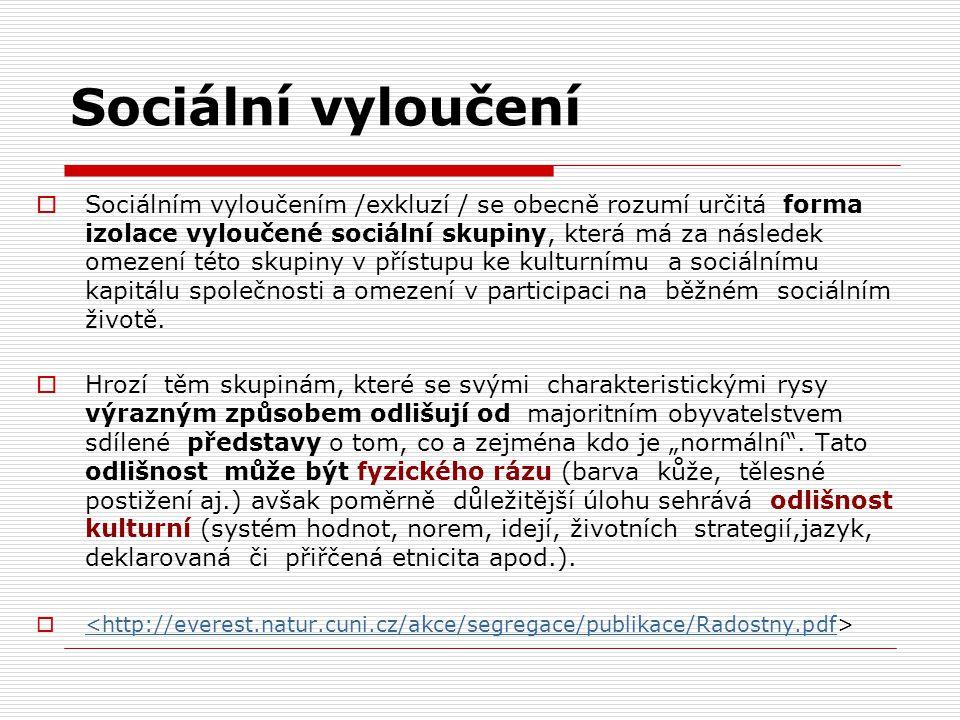 Sociální vyloučení  Sociálním vyloučením /exkluzí / se obecně rozumí určitá forma izolace vyloučené sociální skupiny, která má za následek omezení té
