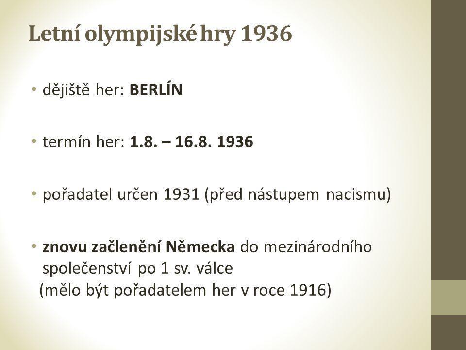 Letní olympijské hry 1936 • dějiště her: BERLÍN • termín her: 1.8. – 16.8. 1936 • pořadatel určen 1931 (před nástupem nacismu) • znovu začlenění Němec
