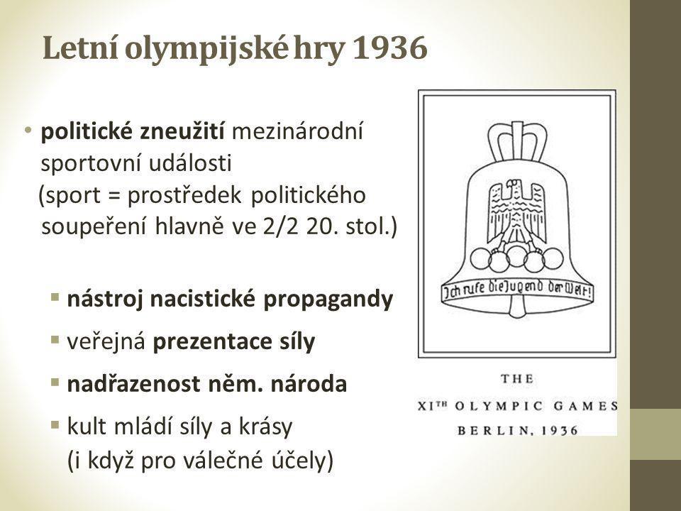 Letní olympijské hry 1936 • politické zneužití mezinárodní sportovní události (sport = prostředek politického soupeření hlavně ve 2/2 20. stol.)  nás