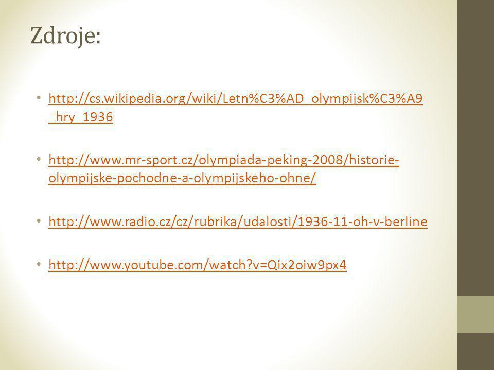 Zdroje: • http://cs.wikipedia.org/wiki/Letn%C3%AD_olympijsk%C3%A9 _hry_1936 http://cs.wikipedia.org/wiki/Letn%C3%AD_olympijsk%C3%A9 _hry_1936 • http:/