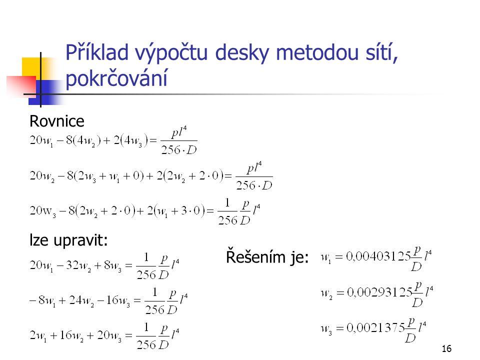 16 Příklad výpočtu desky metodou sítí, pokrčování Rovnice lze upravit: Řešením je: