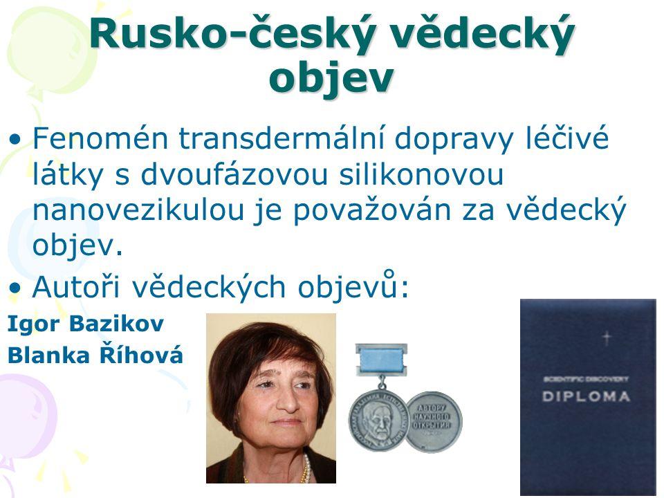 Rusko-český vědecký objev •Fenomén transdermální dopravy léčivé látky s dvoufázovou silikonovou nanovezikulou je považován za vědecký objev. •Autoři v