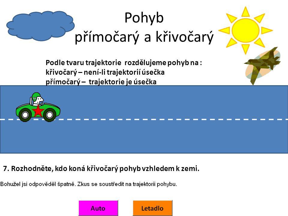 Pohyb přímočarý a křivočarý Podle tvaru trajektorie rozdělujeme pohyb na : křivočarý – není-li trajektorií úsečka přímočarý – trajektorie je úsečka 7.