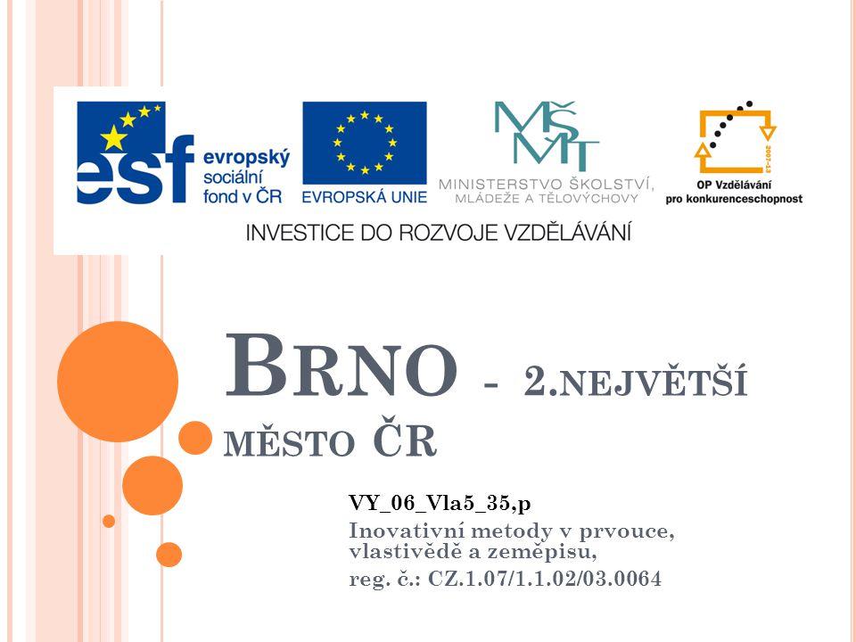 B RNO - 2. NEJVĚTŠÍ MĚSTO ČR VY_06_Vla5_35,p Inovativní metody v prvouce, vlastivědě a zeměpisu, reg. č.: CZ.1.07/1.1.02/03.0064