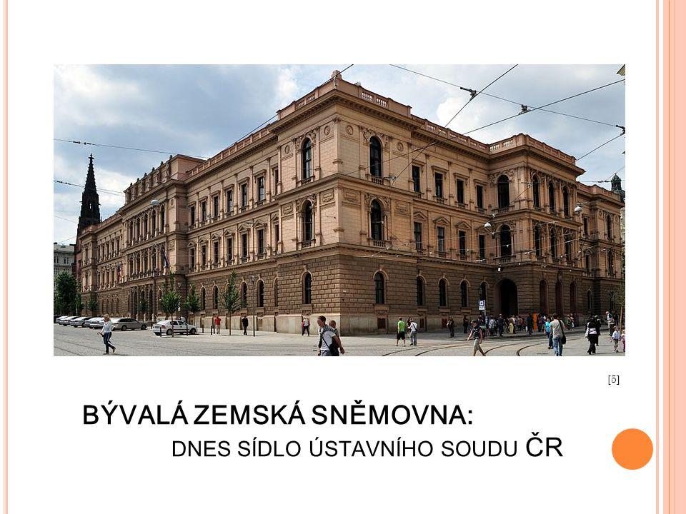 BÝVALÁ ZEMSKÁ SNĚMOVNA: DNES SÍDLO ÚSTAVNÍHO SOUDU ČR [5]
