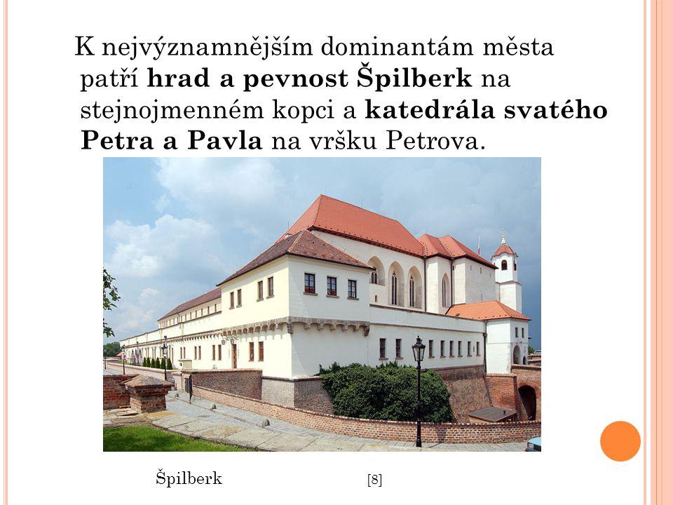 K nejvýznamnějším dominantám města patří hrad a pevnost Špilberk na stejnojmenném kopci a katedrála svatého Petra a Pavla na vršku Petrova. Špilberk [