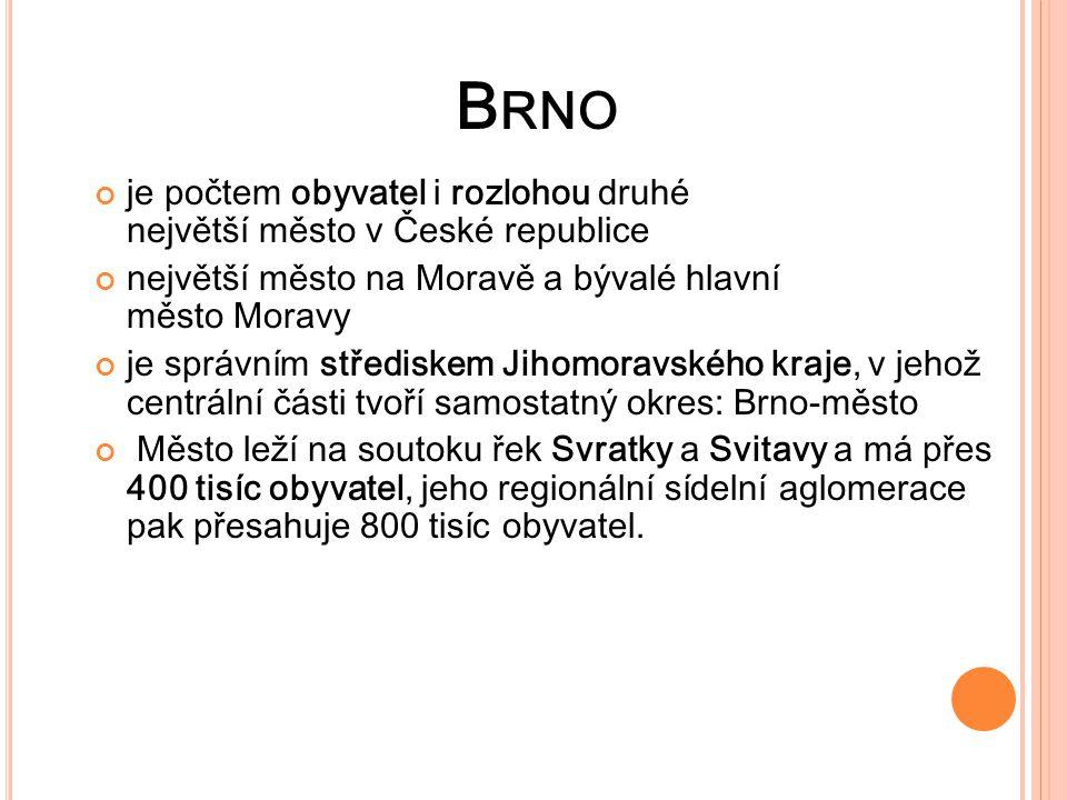 B RNO je počtem obyvatel i rozlohou druhé největší město v České republice největší město na Moravě a bývalé hlavní město Moravy je správním střediske