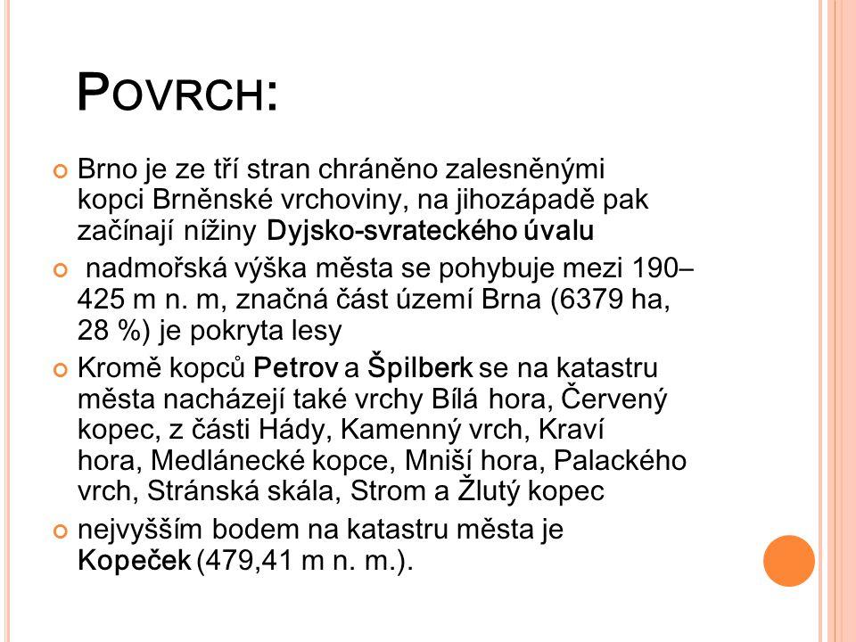 P OVRCH : Brno je ze tří stran chráněno zalesněnými kopci Brněnské vrchoviny, na jihozápadě pak začínají nížiny Dyjsko-svrateckého úvalu nadmořská výš