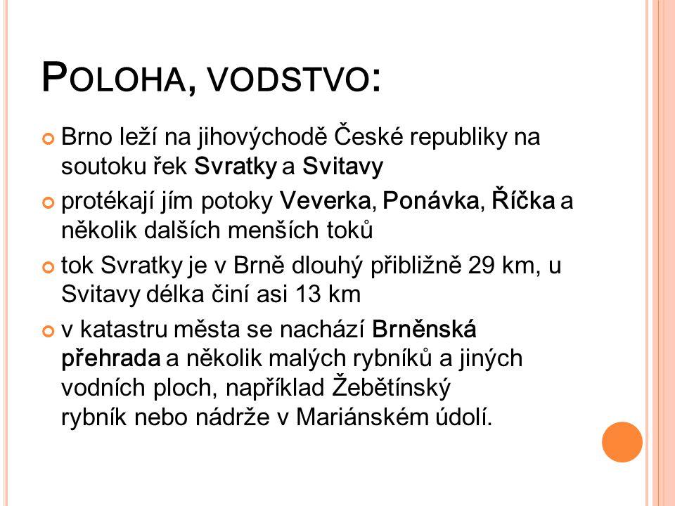 P OLOHA, VODSTVO : Brno leží na jihovýchodě České republiky na soutoku řek Svratky a Svitavy protékají jím potoky Veverka, Ponávka, Říčka a několik da