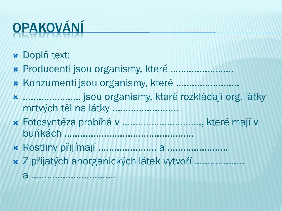  Doplň text:  Producenti jsou organismy, které ……………………  Konzumenti jsou organismy, které ……………………  ………………….