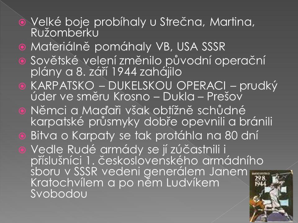  Velké boje probíhaly u Strečna, Martina, Ružomberku  Materiálně pomáhaly VB, USA SSSR  Sovětské velení změnilo původní operační plány a 8.