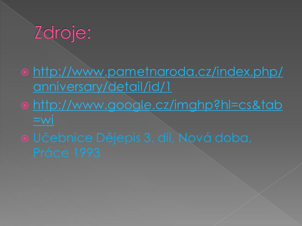  http://www.pametnaroda.cz/index.php/ anniversary/detail/id/1 http://www.pametnaroda.cz/index.php/ anniversary/detail/id/1  http://www.google.cz/imghp hl=cs&tab =wi http://www.google.cz/imghp hl=cs&tab =wi  Učebnice Dějepis 3.