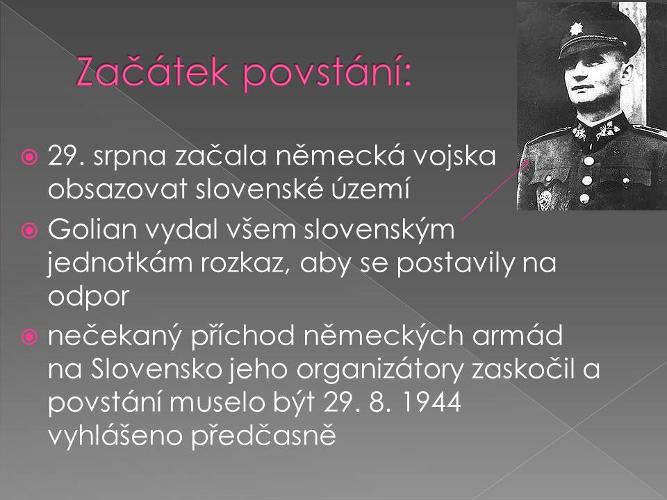  29. srpna začala německá vojska obsazovat slovenské území  Golian vydal všem slovenským jednotkám rozkaz, aby se postavily na odpor  nečekaný příc