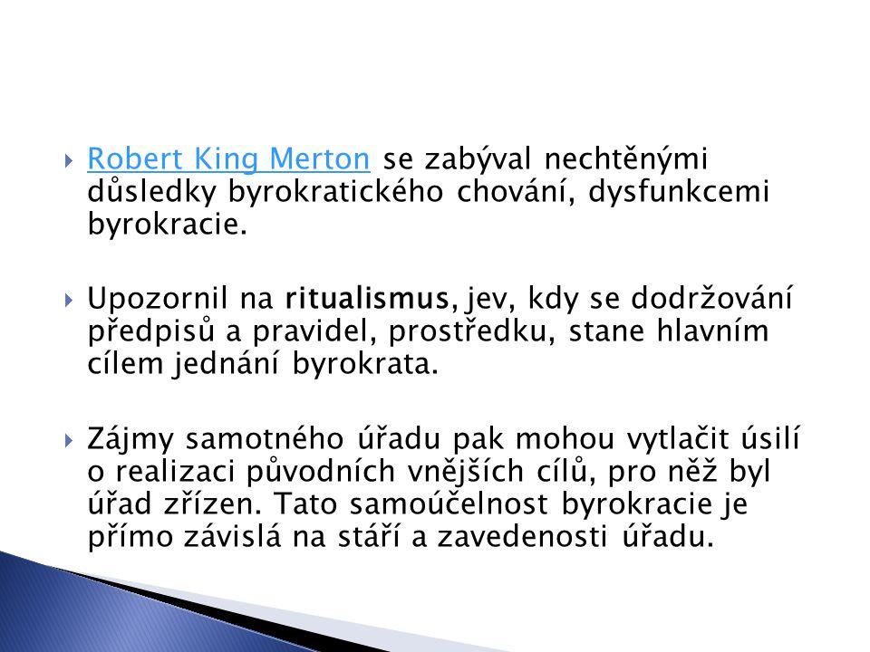  Robert King Merton se zabýval nechtěnými důsledky byrokratického chování, dysfunkcemi byrokracie. Robert King Merton  Upozornil na ritualismus, jev