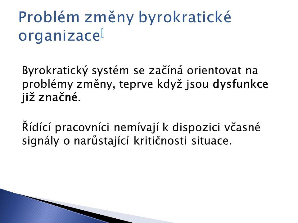 Byrokratický systém se začíná orientovat na problémy změny, teprve když jsou dysfunkce již značné. Řídící pracovníci nemívají k dispozici včasné signá