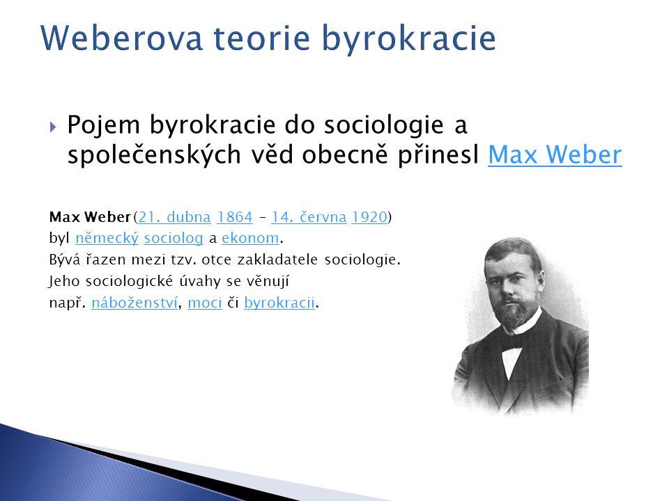  Pojem byrokracie do sociologie a společenských věd obecně přinesl Max WeberMax Weber Max Weber (21. dubna 1864 – 14. června 1920)21. dubna186414. če
