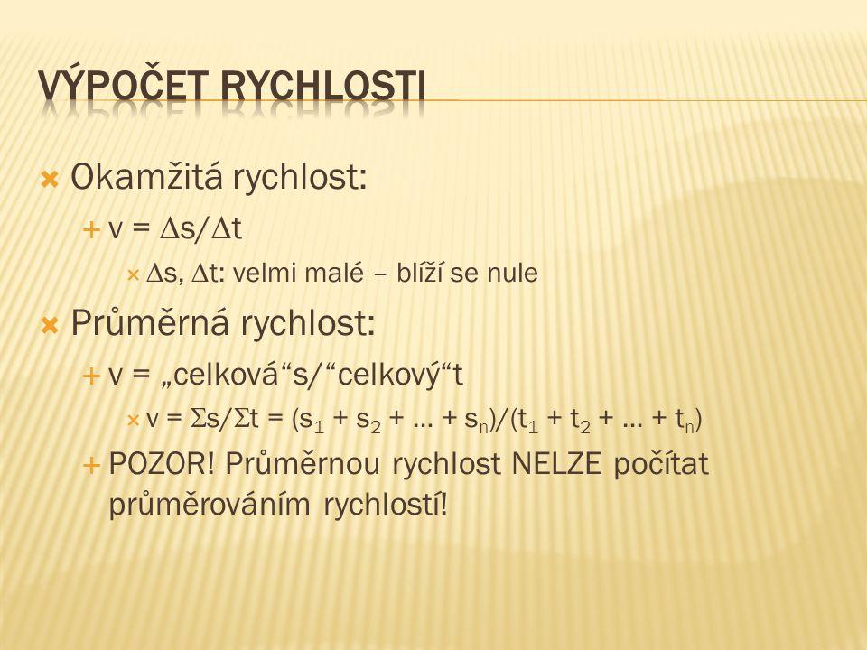 """ Okamžitá rychlost:  v =  s/  t   s,  t: velmi malé – blíží se nule  Průměrná rychlost:  v = """"celková""""s/""""celkový""""t  v =  s/  t = (s 1 + s"""