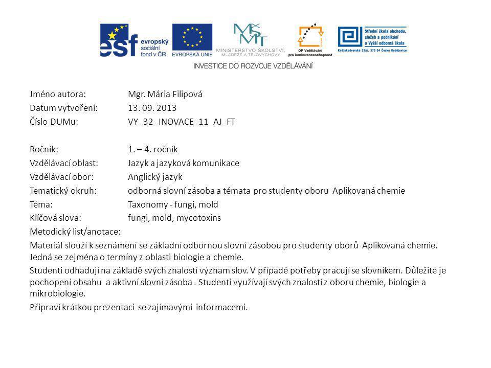 Jméno autora: Mgr. Mária Filipová Datum vytvoření:13. 09. 2013 Číslo DUMu: VY_32_INOVACE_11_AJ_FT Ročník: 1. – 4. ročník Vzdělávací oblast:Jazyk a jaz