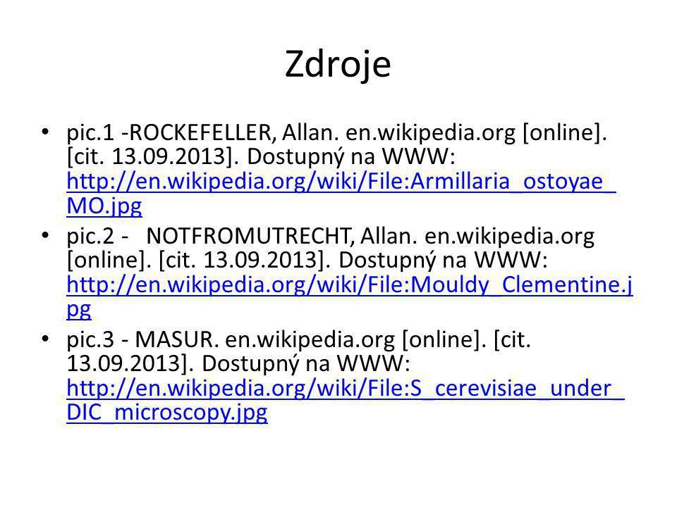 Zdroje • pic.1 -ROCKEFELLER, Allan. en.wikipedia.org [online]. [cit. 13.09.2013]. Dostupný na WWW: http://en.wikipedia.org/wiki/File:Armillaria_ostoya