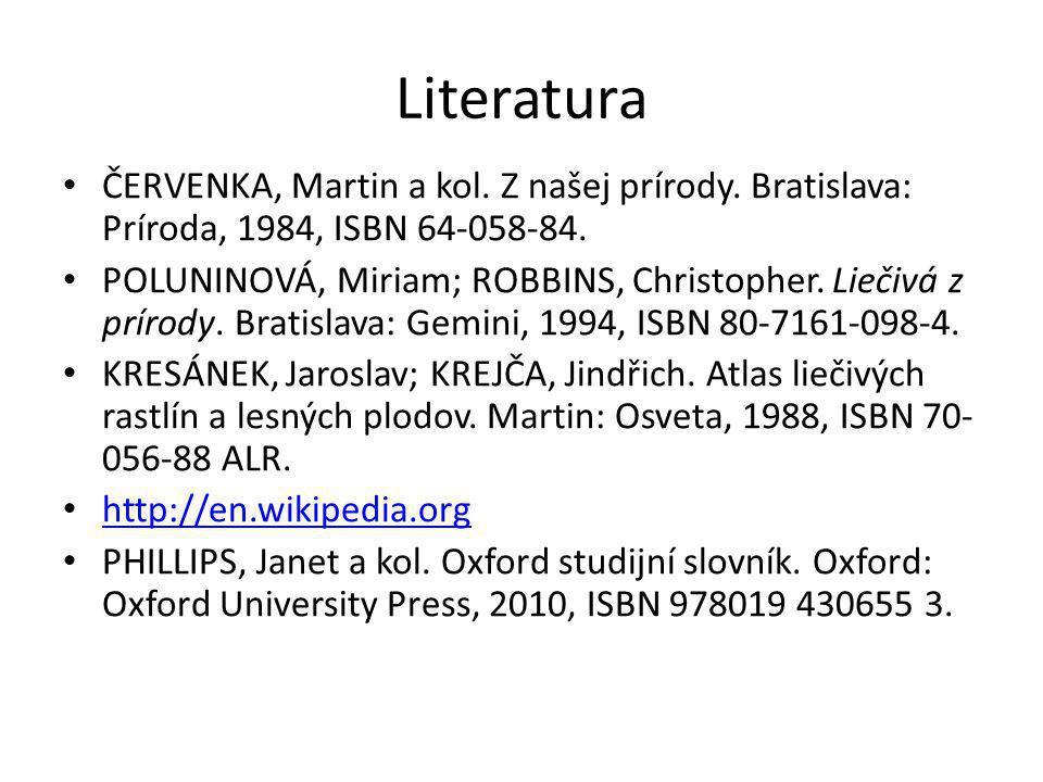 Literatura • ČERVENKA, Martin a kol. Z našej prírody. Bratislava: Príroda, 1984, ISBN 64-058-84. • POLUNINOVÁ, Miriam; ROBBINS, Christopher. Liečivá z