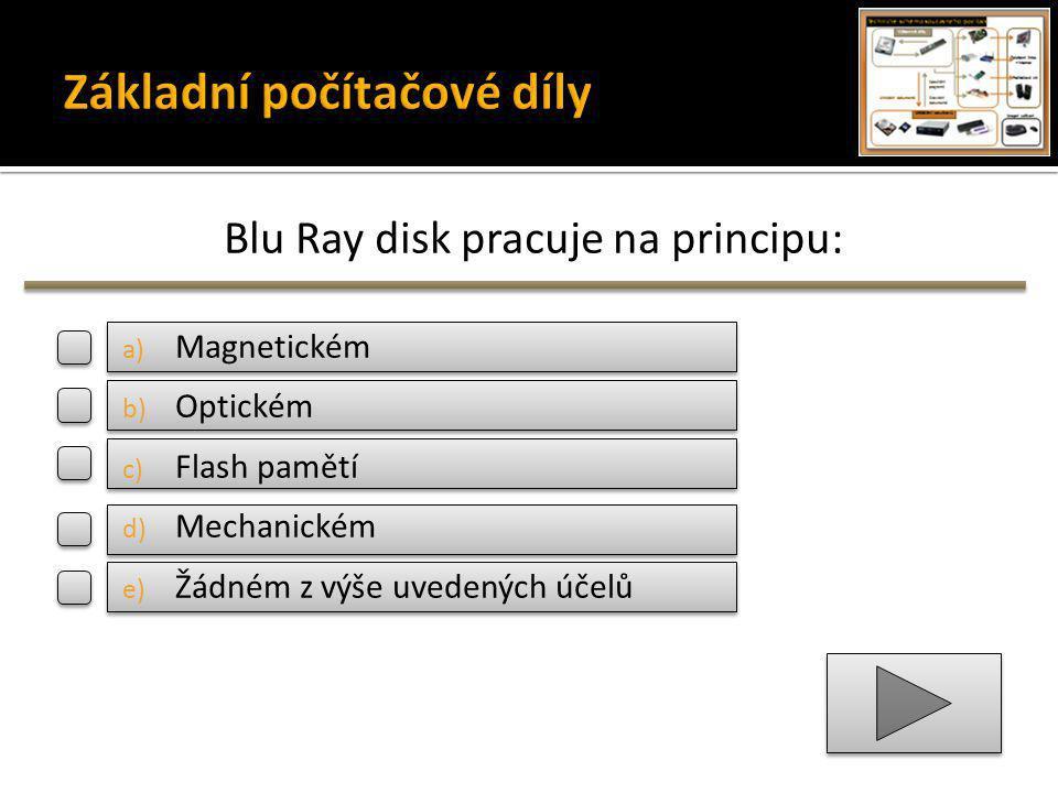 Blu Ray disk pracuje na principu: a) Magnetickém b) Optickém c) Flash pamětí d) Mechanickém e) Žádném z výše uvedených účelů
