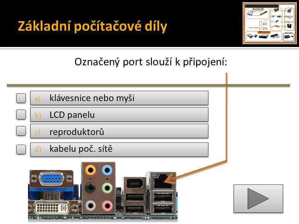Označený port slouží k připojení: a) klávesnice nebo myši b) LCD panelu c) reproduktorů d) kabelu poč.
