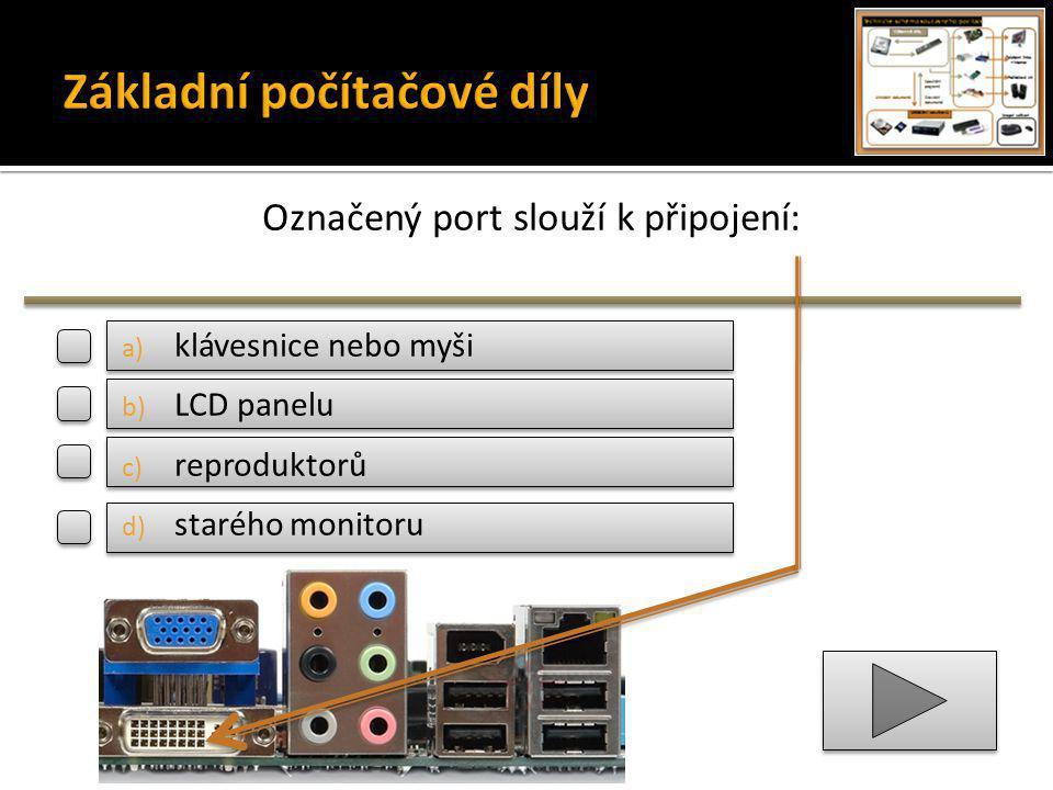 Označený port slouží k připojení: a) klávesnice nebo myši b) LCD panelu c) reproduktorů d) starého monitoru