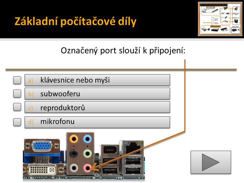 Označený port slouží k připojení: a) klávesnice nebo myši b) subwooferu c) reproduktorů d) mikrofonu