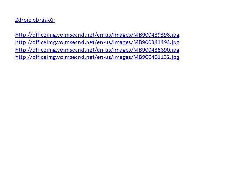 Zdroje obrázků: http://officeimg.vo.msecnd.net/en-us/images/MB900439398.jpg http://officeimg.vo.msecnd.net/en-us/images/MB900341493.jpg http://officeimg.vo.msecnd.net/en-us/images/MB900438690.jpg http://officeimg.vo.msecnd.net/en-us/images/MB900401132.jpg