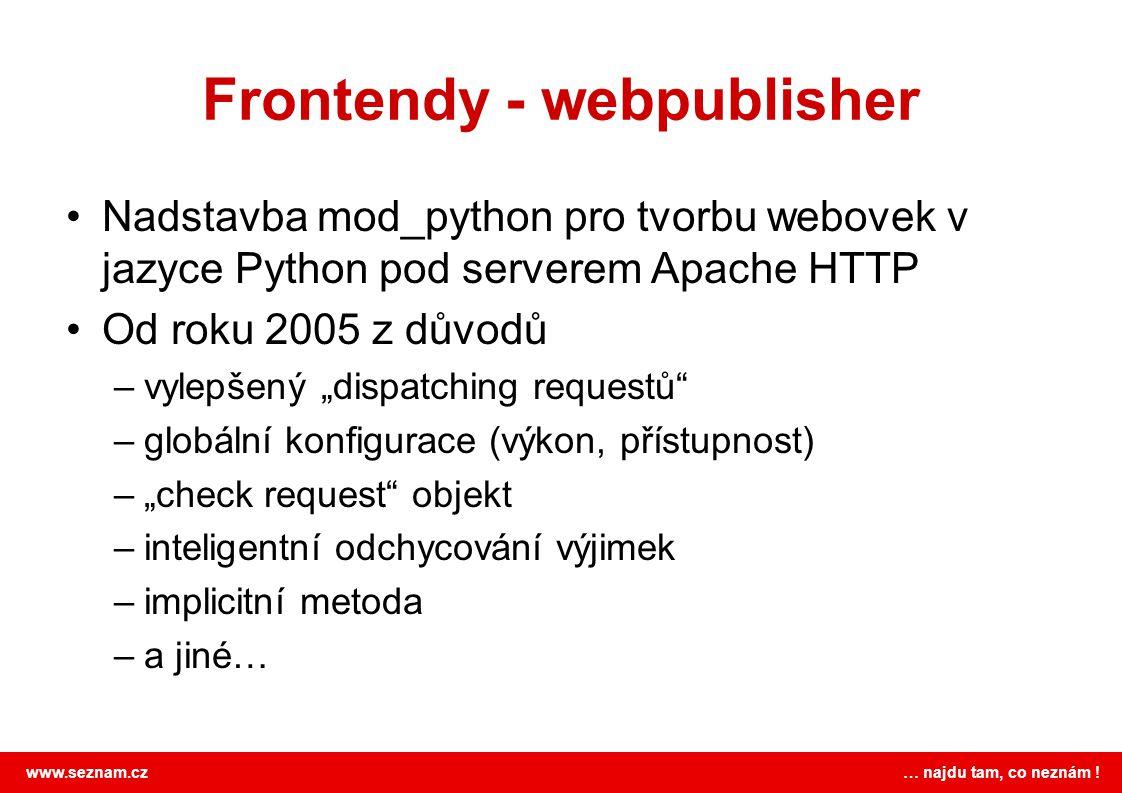 www.seznam.cz … najdu tam, co neznám ! Frontendy - webpublisher •Nadstavba mod_python pro tvorbu webovek v jazyce Python pod serverem Apache HTTP •Od