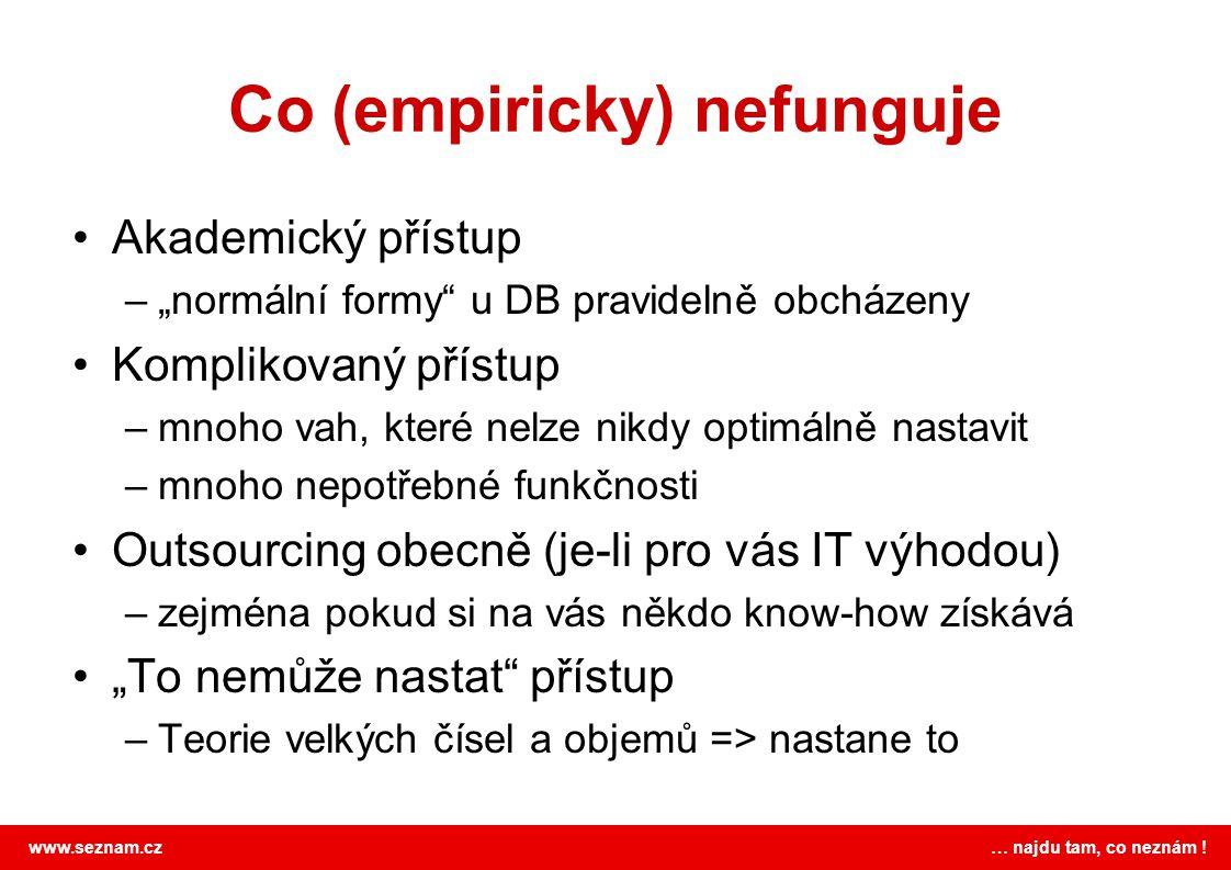 """www.seznam.cz … najdu tam, co neznám ! Co (empiricky) nefunguje •Akademický přístup –""""normální formy"""" u DB pravidelně obcházeny •Komplikovaný přístup"""