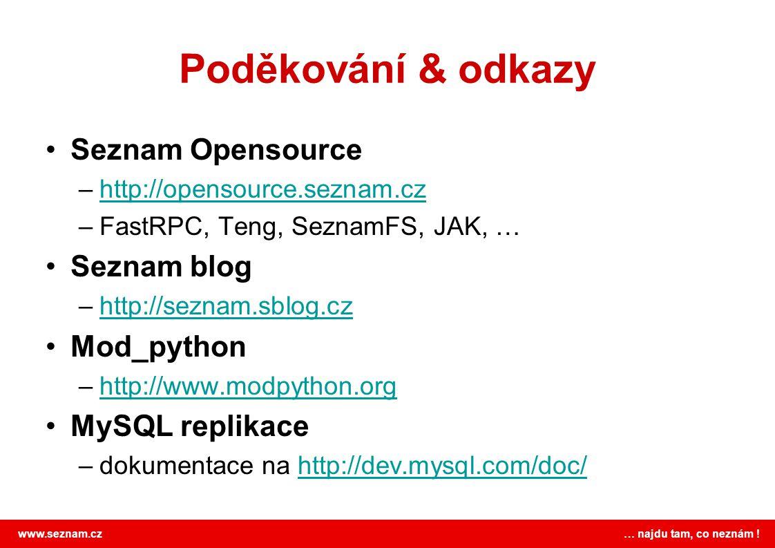 www.seznam.cz … najdu tam, co neznám ! Poděkování & odkazy •Seznam Opensource –http://opensource.seznam.czhttp://opensource.seznam.cz –FastRPC, Teng,